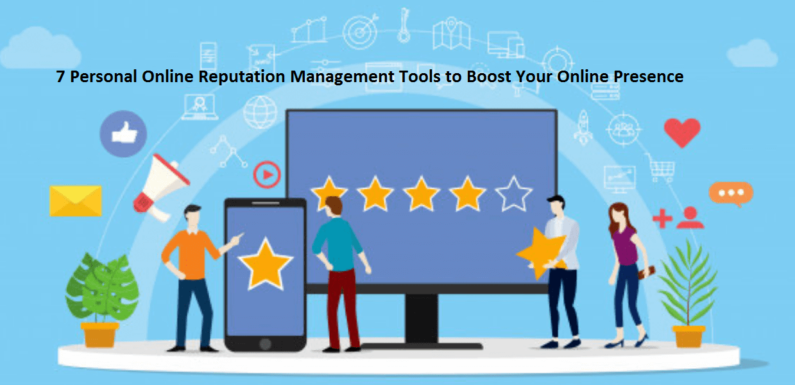 7 Personal Online Reputation Management Tools to Boost Your Online Presence